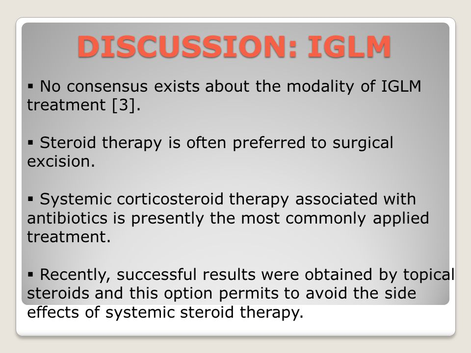 DISCUSSION: IGLM No consensus exists about the modality of IGLM treatment [3]. Steroid therapy is often preferred to surgical excision.